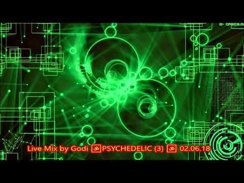 Live Mix by Godi 🕉PSYCHEDELIC 3 🕉 02 06 18
