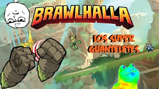 Los Super Guanteletes! - Brawlhalla