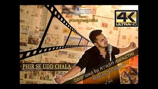phir se udd chala cover song by ayush awasthi 4k video lhifilms