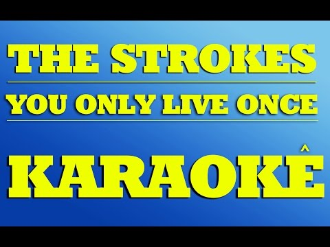 The Strokes - You Only Live Once | KARAOKE