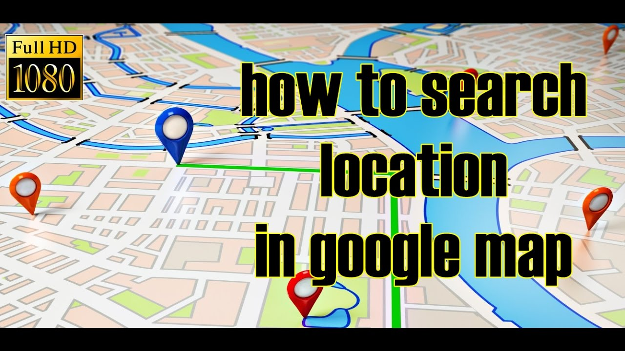 How To Search Location In Google Map Youtube