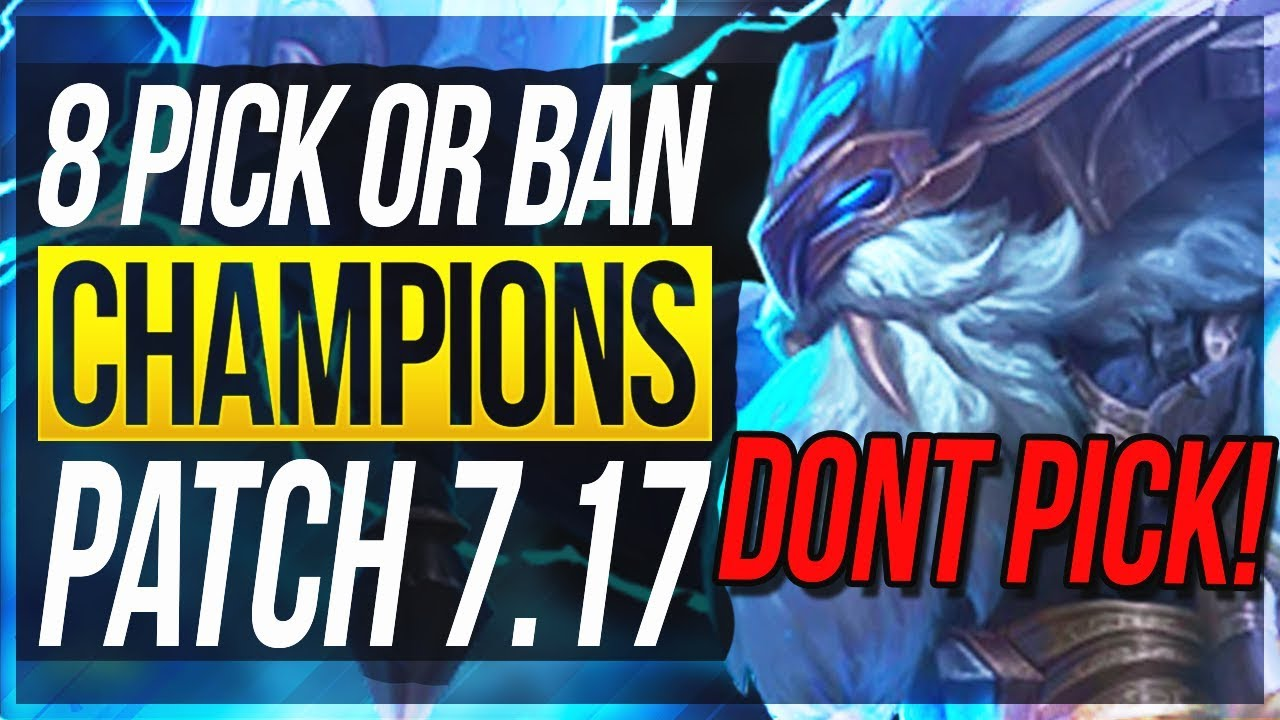 8 Must Pick Or Ban Champions Patch 7 17 Best Champs To Carry W Builds League Of Legends Youtube
