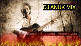 senaka batagoda - ananthayata yanawamai  DJ ANUK REMIX