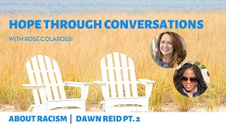 Hope Through Conversations: About Racism with Rose Colarossi With Dawn Reid | Part 2