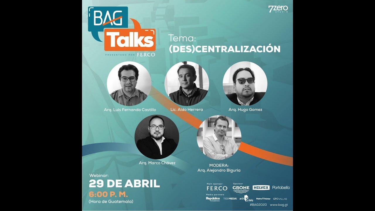 #BAGtalks - Episodio#7 - - Luis Fernando Castillo, Hugo Gomez, Aldo Herrera & Marco Chavez