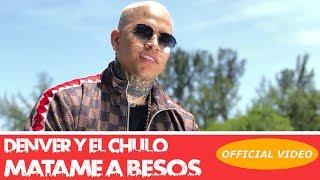 DENVER EL CHULO - MATAME A BESOS - (OFFICIAL VIDEO) REGGAETON 2018 CUBATON 2018