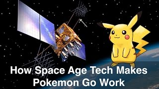 How Space Age Tech Makes Pokemon Go Work - Part 1 GPS