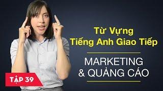 Từ vựng tiếng Anh giao tiếp - Bài 39: Marketing và quảng cáo [Từ vựng tiếng Anh thông dụng #2]