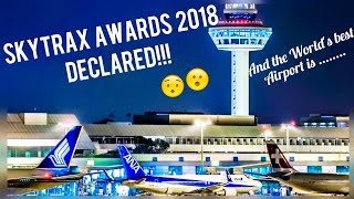 Skytrax Awards 2018 for World's best Airport declared!!!