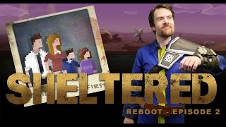 Sheltered Reboot - Episode 2 - Les clodos de l'apocalypse