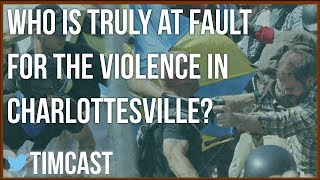 WHO IS TRULY AT FAULT FOR THE VIOLENCE IN CHARLOTTESVILLE?