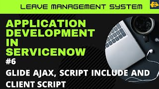 #6 GlideAjax, Script Includes and Client Script Learn Application Development in ServiceNow | LMS
