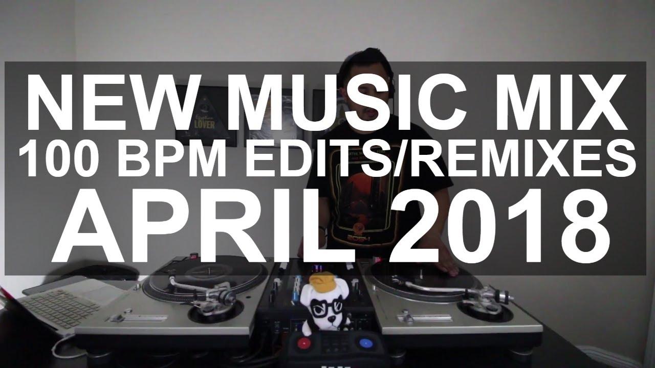 New Music Mix - 10 New 100 BPM Edits/Remixes April 2018
