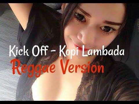 Kick Off - Kopi Lambada Cover Reggae Indonesia 2017