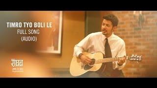 Timro Tyo Boli Le (Full Audio) Song | Official RAGHAV SoundTrack