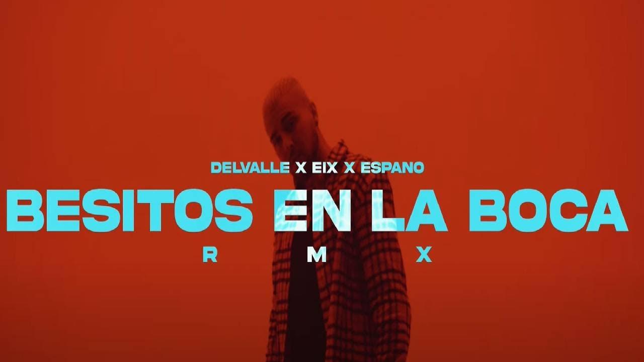 Delvalle x Eix x Espano - Besitos En La Boca (Remix)