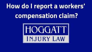 Hoggatt Law Office, P.C. Video - How do I report a workers' compensation claim?