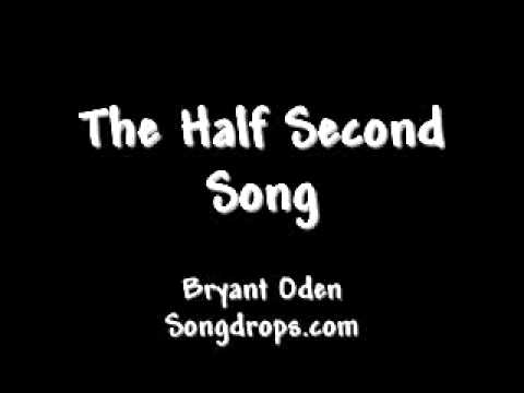 The Half Second Song.  (Shortest Song in the World). All music and all lyrics by  Bryant Oden