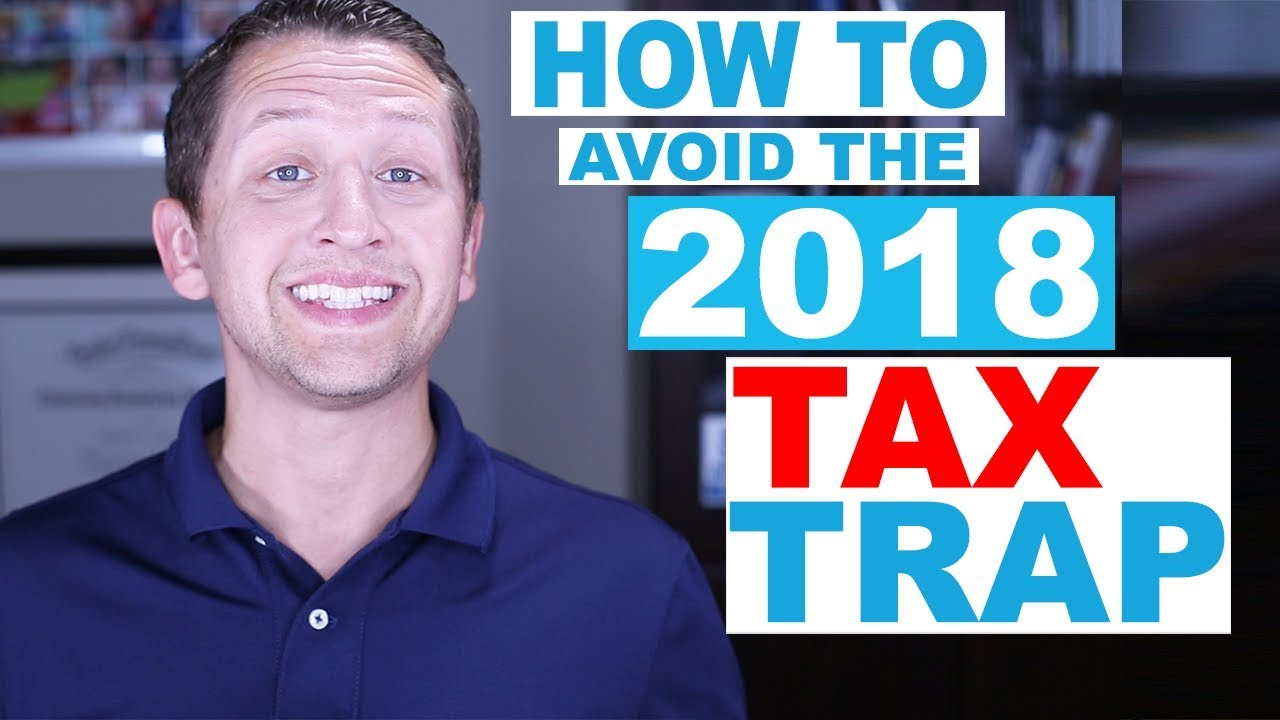 HOW TO AVOID THE 2018 TAX TRAP