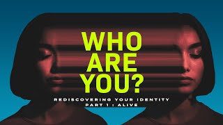 Who Are You? Part 1 - ALIVE - with New Lead Pastor Steve Cunningham