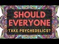 Should everyone take psychedelics?