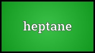 Heptane Meaning