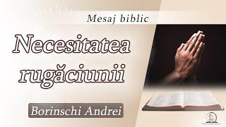 Necesitatea rugăciunii   Borinschi Andrei