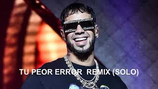 Anuel AA - Tu Peor Error Remix (Version Solo) [Audio Official]