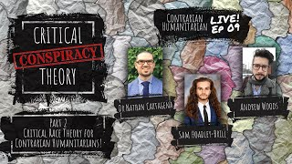 CH Live 09: Critical [Conspiracy] Theory. Part 2: Critical Race Theory for Contrarian Humanitarians!