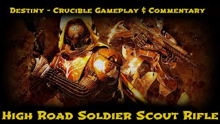Destiny - High Road Soldier Scout Rifle: Crucible Gameplay and Commentary