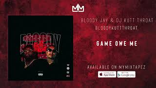 Bloody Jay & Dj Kutt Throat - Game Owe Me (BloodyKuttThroat)