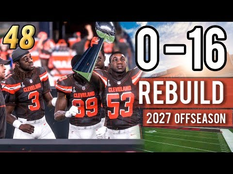 SUPER BOWL CHAMPS TACKLE THE OFFSEASON (2028) - Madden 18 Browns 0-16 Rebuild | Ep.48
