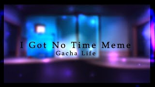 I Got No Time Meme | Gacha Life | Mine Imator