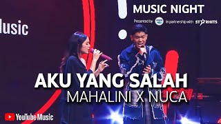 MAHALINI X NUCA - AKU YANG SALAH (LIVE AT YOUTUBE MUSIC NIGHT)