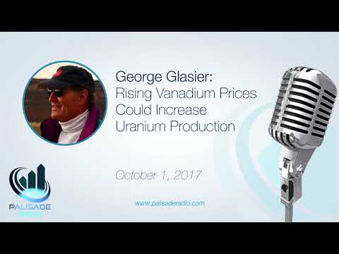 George Glasier: Rising Vanadium Prices Could Increase Uranium Production