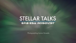 Photographing Northern Lights | StellarTalks Ep.08 w/ Esa Rosqvist