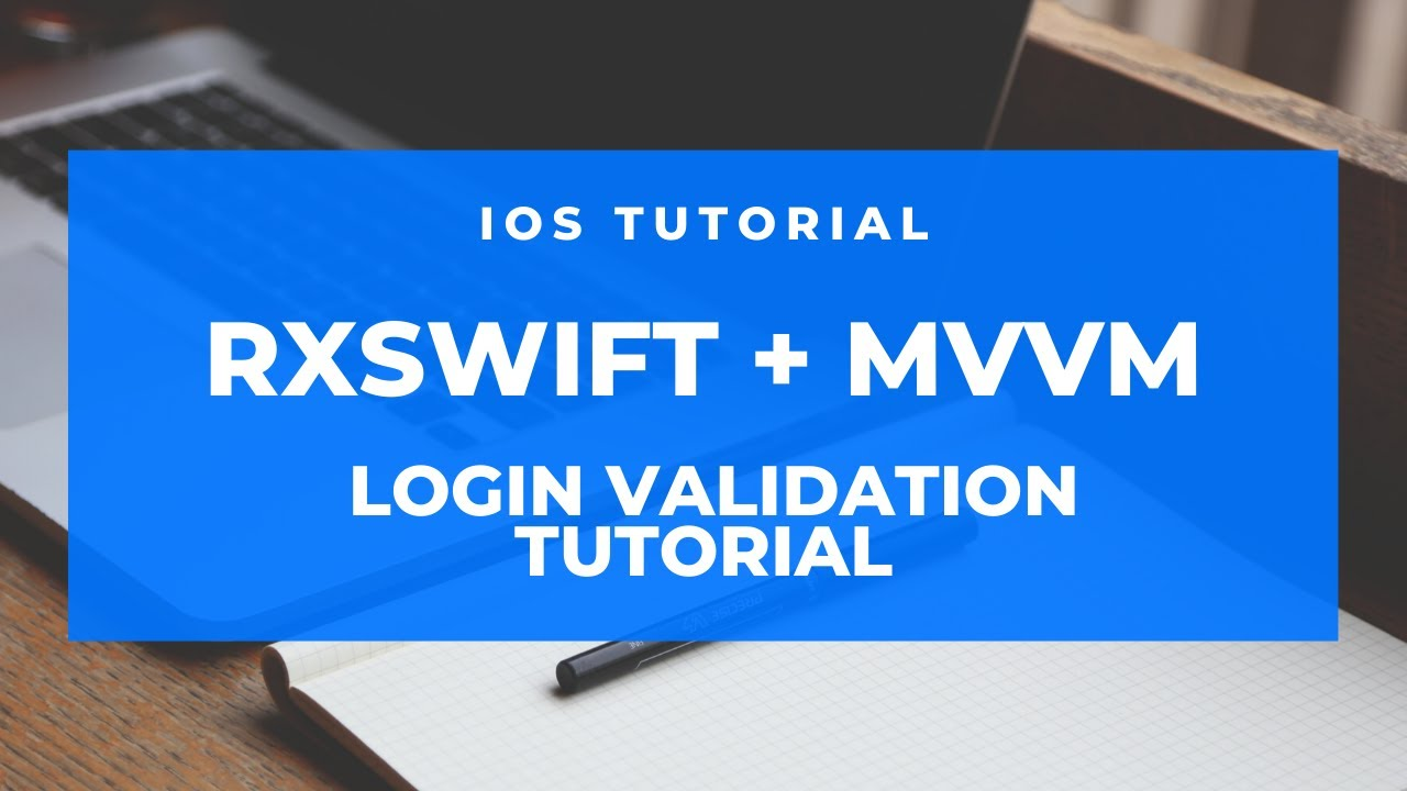 Download RxSwift MVVM Intro: Login Validation Tutorial | Xcode 11+ | iOS 13+