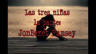 En la oscuridad. Las 3 niñas. 1a parte: JonBenét Ramsey.