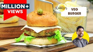 Veg Burger | वेज बर्गर | Easy Homemade Burger recipe | Chef Ranveer Brar