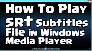 How To Play Srt Subtitles File In Windows Media Player
