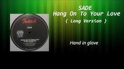 SADE - Hang On To Your Love ( Long Version )  Lyrics
