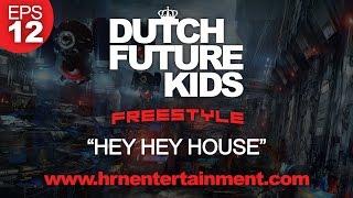 "Dutch Future Kids Freestyle | S01-EPS12 | ""HEY HEY HOUSE"""