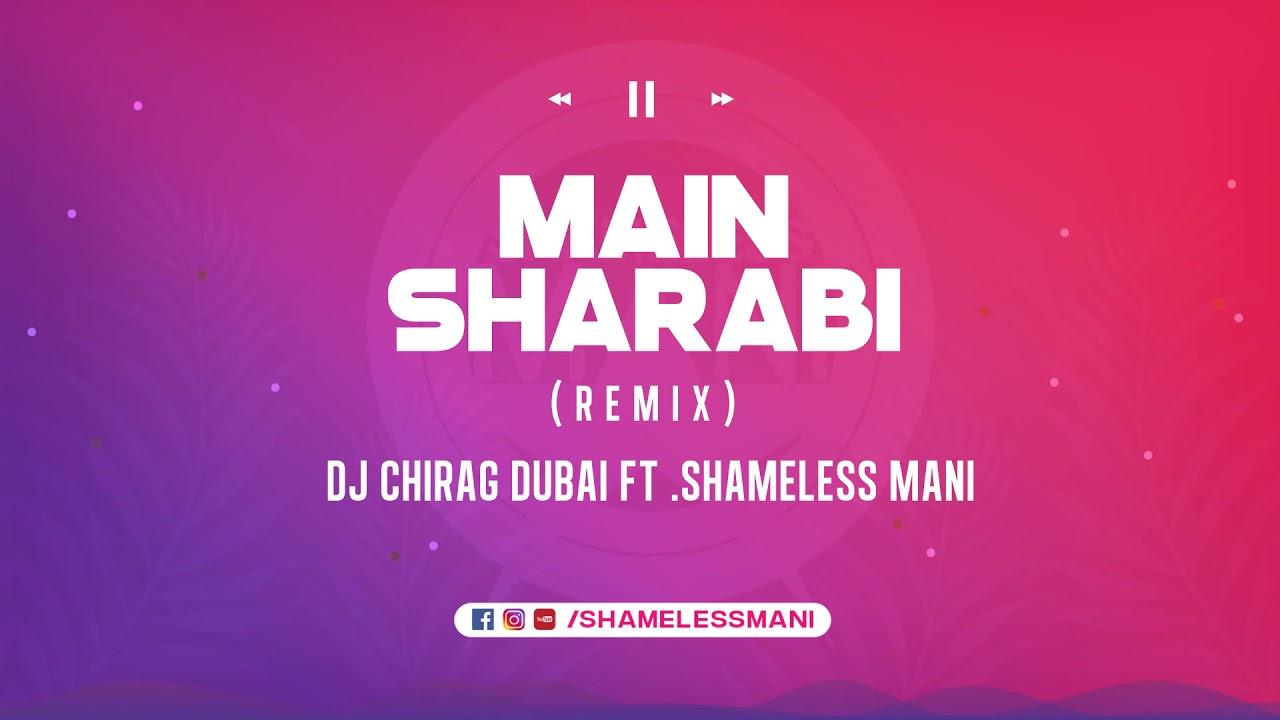 Yo Yo Honey Singh - Main Sharabi - DJ Chirag Dubai ft Shameless Mani Remix   Full Song
