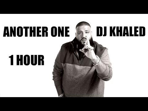 DJ Khaled ANOTHER ONE - 1 Hour