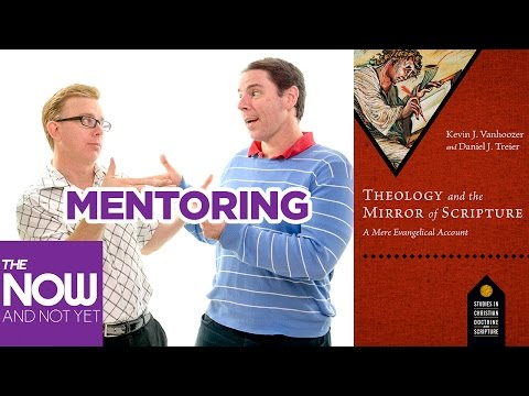 What is Mentoring? / Vanhoozer & Confused Evangelicalism