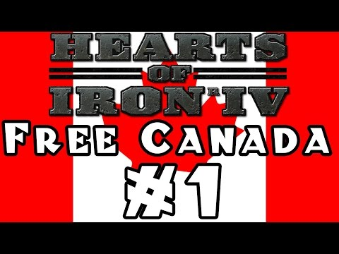 Hearts of Iron IV: Together for Victory -- Freedom for Canada! -- Part 1