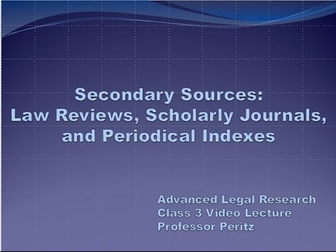 Class 3 - Secondary Sources: Law Reviews, Scholarly Journals, and Periodical Indexes