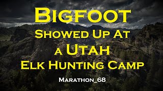 Bigfoot Showed Up at a Utah Elk Hunting Camp. Marathon_68