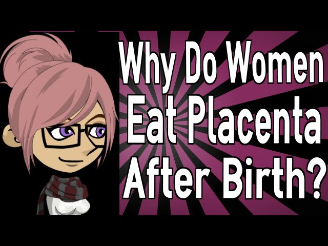 Why Do Women Eat Placenta After Birth? Travel Video