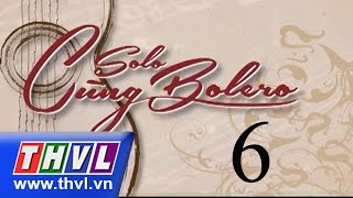 THVL | Solo cùng Bolero - Tập 6: Vòng chung kết 2 (phần 1)